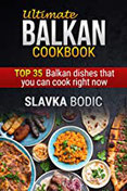 Ultimate Balkan cookbook TOP 35 Balkan dishes that you can cook right now (Balkan food, Band 1)