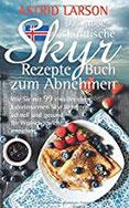 Das große isländische Skyr Rezepte Buch zum Abnehmen Wie Sie mit 99 eiweißreichen, kalorienarmen Skyr Rezepten