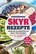 Skyr Rezepte Das große Kochbuch mit den besten Skyr Rezepten. Alles über das isländische Milchprodukt - inkl. Rezepte