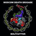 Moscow Death Brigade - Boltcutter