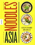 Asia Noodles 150 Rezepte für Ramen, Udon, Soba & Co