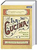 La Cucina - Die originale Küche Italiens Das einzigartige Kochbuch mit 2.000 Rezepten aus allen Regionen