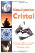 Manuel pratique du Cristal, Pierres de Lumière, tarots, lithothérpie, bien-être, ésotérisme