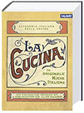 La Cucina – Die originale Küche Italiens Das einzigartige Kochbuch mit 2.000 Rezepten aus allen Regionen