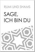 Sage, ich bin Du von Rumi und Shams - Verlag Heilbronn, der Sufiverlag