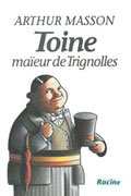 """""""Toine Maïeur de Trignolles"""" A.Masson (éd.Racine)"""
