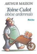 """""""Toine Culot, Obèse ardennais"""" A. Masson (éd. Racine)"""