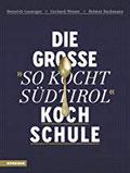 Die große So kocht Südtirol-Kochschule Über 120 Rezepte und 130 Grundtechniken Schritt-für-Schritt in hochwertiger Ausstattung mit ... (Gastronomische Akademie Deutschlands e.V.))