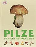 Pilze Das große Bestimmungsbuch
