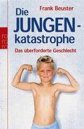 """""""Die Jungenkatastrohe – Das überforderte Geschlecht"""" ISBN: 3499619970 Rowohlt Taschenbuch Verlag"""