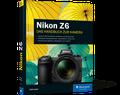 Nikon Z6. Das Handbuch zur Kamera