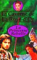 La Caverne De La Rose d'Or - Chapitre 1 : La Princesse Rebelle
