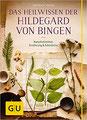 Das Heilwissen der Hildegard von Bingen Naturheilmittel - Ernährung - Edelsteine