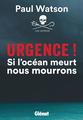 Urgence, Si l'Océan Meurt, Nous Mourrons: Paul Watson