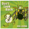 JUN☆KOBA - Don't Look Back [CD] Rec, Mix & Mastering