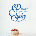 Dinner if you are lucky vinyl wall art decal for home decorating.