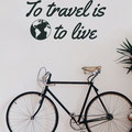 To Travel is to Live vinyl wall art quote from www.wallartcompany.co.uk