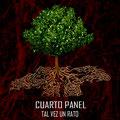 CUARTO PANEL - TAL VEZ UN RATO - El Angel estudio -  Mastering
