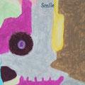 (作品 拡大画像)  「Smile」 この絵を見ている人に対して この絵を見ている人の日々が笑顔でありますように