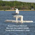 Kunstraum Schlei 2008, 6 Monate Ausstellung auf unruhigem Wasser und an Land.dem Wasser