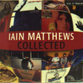 Iain Mathews - Collected 3 CDs - Exklusiver p.p.studio Eigenimport - 32 bit-Mastering Technik - Unser Preis 19,95 EUR