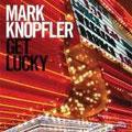 Mark Knopfler/Get Lucky (2009) - VK 17,95 EUR