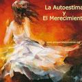 LA AUTOESTIMA - EL MERECIMIENTO- AMOR A SI MISMO - PROSPERIDAD UNIVERSAL - www.prosperidaduniversal.org