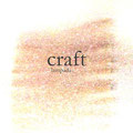 Craft - 2015 | 2020 >>> work in progress.