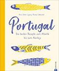 Portugal. Die besten Rezepte vom Atlantik bis zum Alentejo. 65 portugiesische Kultrezepte Unglaublich vielfältig