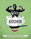 Body Kitchen - Grundlagen für die Fitnessküche 100+ Power-Rezepte der erfolgreichsten Fitness-YouTuber