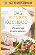 DAS FITNESS KOCHBUCH 101 LOW CARB REZEPTE schnell und einfach für Frühstück, Mittag- und Abendessen