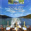 Reise entlang der Donau - Unterwegs zu Fuß, mit dem Fahrrad und auf dem Schiff Ein hochwertiger Fotoband