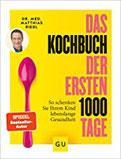 Das Kochbuch der ersten 1000 Tage 100 Rezepte, mit denen Sie Ihr Kind ein Leben lang auf eine gesunde Ernährung prägen (GU Familienküche)