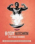 Body Kitchen 3 - Das Fitness Kochbuch 90+ Power-Rezepte die Dein Leben verändern leckerpower