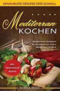 MEDITERRAN KOCHEN Mediterranes portugiesisches Kochbuch für die Mittelmeer Küche - Mediterrane Rezepte - Incl. Vegetarische