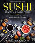 Sushi für Anfänger und Profis Japanische Sushikunst in wenigen Schritten selbstgemacht