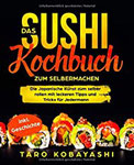 Das Sushi Kochbuch zum Selbermachen Die Japanische Kunst zum selber rollen mit leckeren Tipps und Tricks für Jedermann