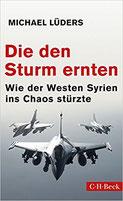 Die den Sturm ernten: Wie der Westen Syrien ins Chaos stürzte Taschenbuch – 25. April 2017 | Preis 14,95 | 04-2017  C H Beck
