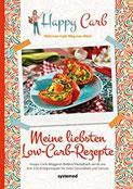 Happy Carb Meine liebsten Low-Carb-Rezepte Happy-Carb-Bloggerin Bettina Meiselbach verrät uns ihre 150 Erfolgsrezepte für mehr Gesundheit und Genuss