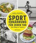 Sporternährung Sporternährung für jeden Tag. Dein Weg zur Topform. Die richtige Ernährung für Fitness und Muskelaufbau. Ernährung für Sportler. Rezepte für Training, Wettkampf und Regeneration.