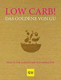 Low Carb! Das Goldene von GU Rezepte zum Glänzen und Schlankbleiben (GU Grundkochbücher)