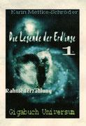 Karin Mettke-Schröder/Rahmengeschichte/Die Legende der Erdlinge 1 aus ™Gigabuch Universum
