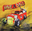 THE CABLE BUGS - Have a ball