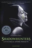 Città delle anime perdute. Shadowhunters di Clare Cassandra      Prezzo:  € 11,50     ISBN: 9788804635406     Editore: Mondadori [collana: Oscar Bestsellers]     Genere: Fantasy     Dettagli: p. 549