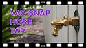 Click to watch YouTube video Vac-Snap Hose Tap