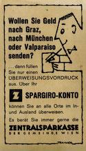 Wollen Sie Geld nach Graz, nach München oder Valparaiso senden?  ...dann füllen Sie nur einen Überweisungsvordruck aus. über Ihr Zentralsparkasse Spargiro-Konto ... Inserat von 1963.