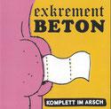 EXKREMENT BETON - Komplett im Arsch