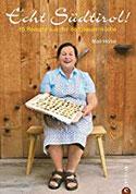 Kochbuch Echt Südtirol - Originalrezepte aus der tiroler Küche mit Apfelküchlein, Schlutzkrapfen, Knödel, Suppen, Salate, Braten und mehr Hausmannskost auf über 200 Seiten