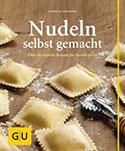 Nudeln selbst gemacht Über 80 einfache Rezepte für Ravioli & Co.