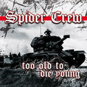 "SPIDER CREW ""Too old to die young"""